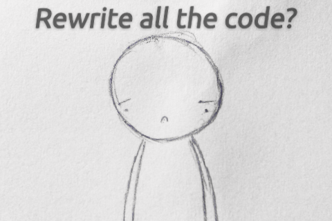 Sad handdrawn character standning. Caption says 'Rewrite all the code?' in italics.